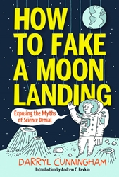 Picture of How to Fake a Moon Landing: Exposing the Myths of Science Denial HC