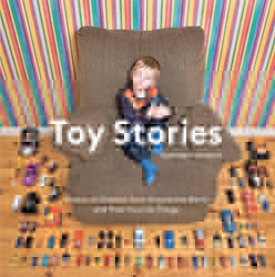Picture of Toy Stories: Photos of Children from Around the World and Their Favorite Things