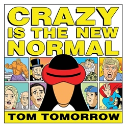 Picture of Crazy Is the New Normal Tom Tomorrow SC