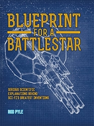 Picture of Blueprint for a Battlestar HC Serious Scientific Explanations Behind Sci-Fi's Greatest Inventions